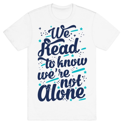 We Read To Know We're Not Alone T-Shirt