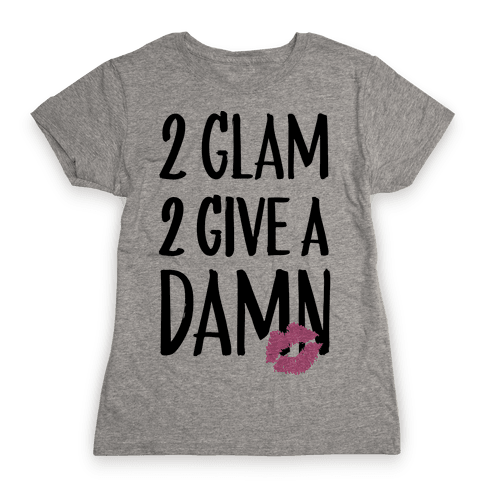 2 Glam 2 Give A Damn Womens T-Shirt