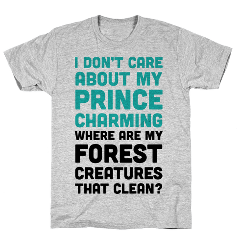 I Don't Care About Prince Charming Mens T-Shirt