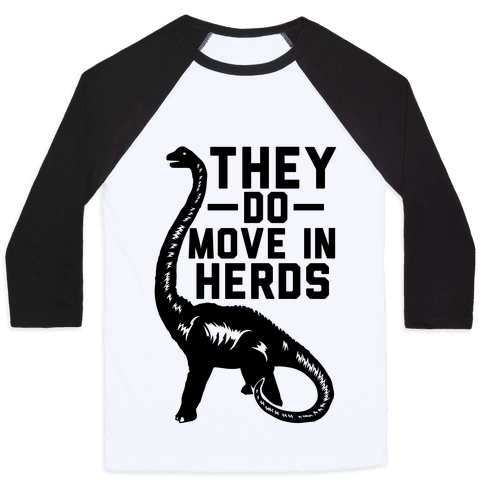 They Do Move in Herds Baseball Tee