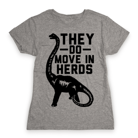 They Do Move in Herds Womens T-Shirt
