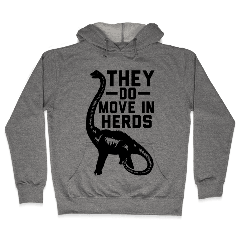 They Do Move in Herds Hooded Sweatshirt