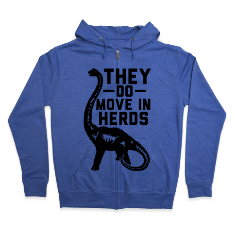 They Do Move in Herds Zip Hoodie