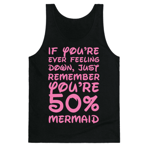 Remember You're 50% Mermaid