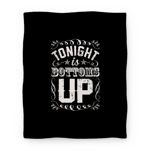 Tonight is Bottoms Up Blanket