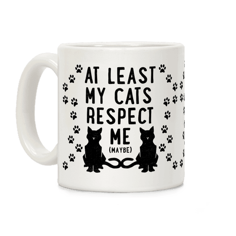 At Least My Cats Respect Me Coffee Mug