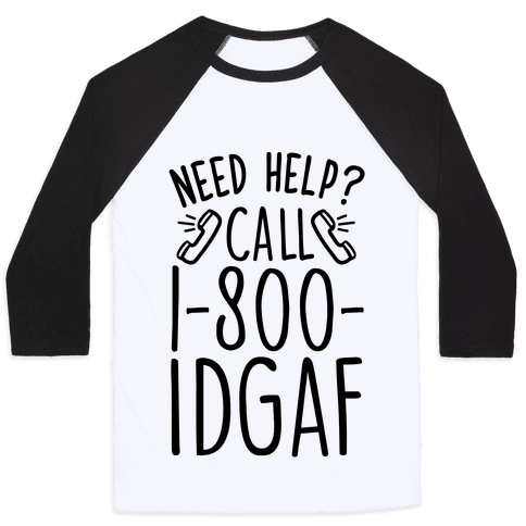 Need Help? Call 1-800 IDGAF Baseball Tee