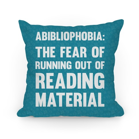 Abibliophobia: The Fear Of Running Out Of Reading Material Pillow
