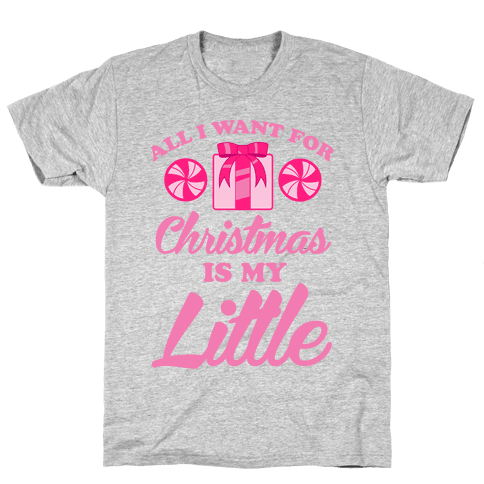 All I Want For Christmas Is My Little Mens T-Shirt
