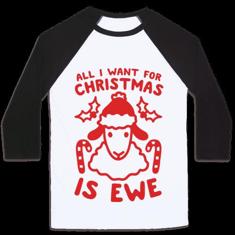 All I Want For Christmas Is Ewe Baseball Tee