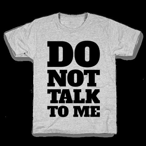 Do Not Talk To Me Kids T-Shirt