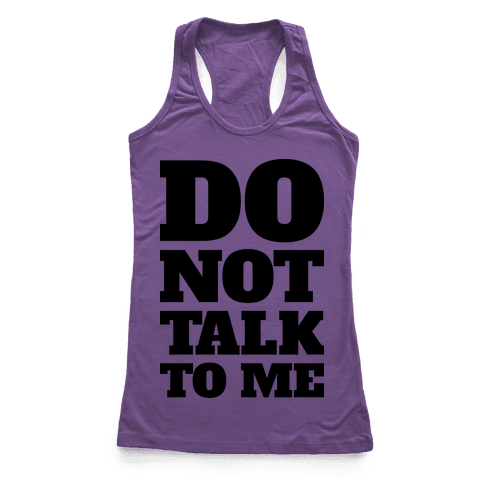 Do Not Talk To Me Racerback Tank Top