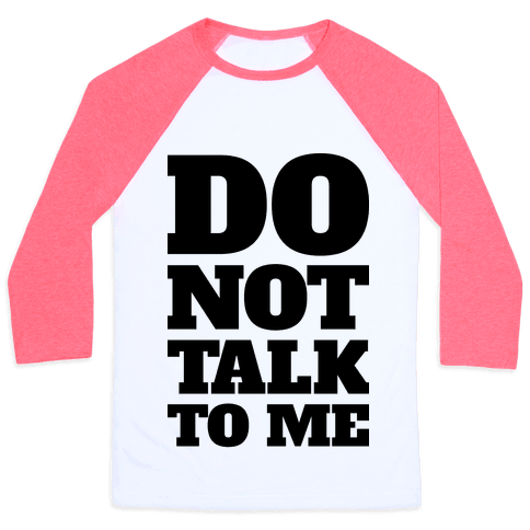 Do Not Talk To Me Baseball Tee