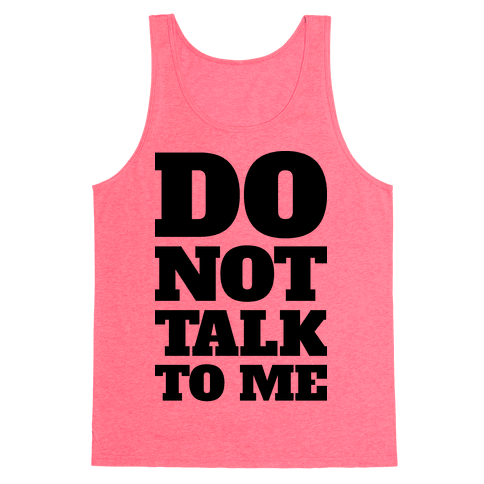 Do Not Talk To Me Tank Top