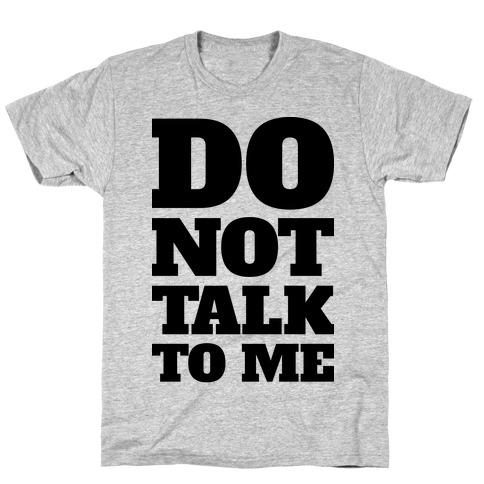 Do Not Talk To Me T-Shirt