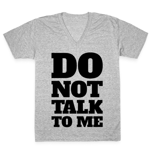 Do Not Talk To Me V-Neck Tee Shirt
