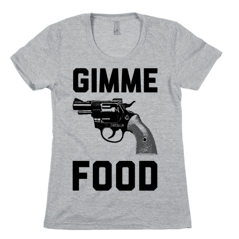 Gimme Food Womens T-Shirt