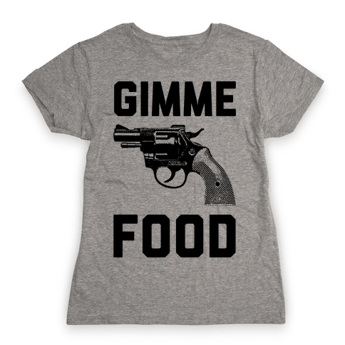 Gimme Food Womens T-Shirt