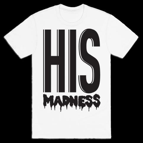 His Madness Mens T-Shirt
