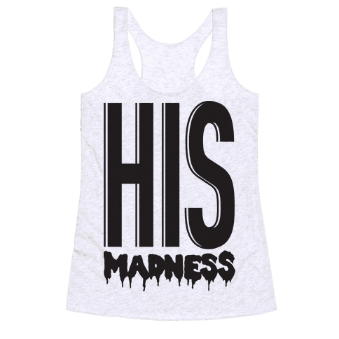 His Madness Racerback Tank Top