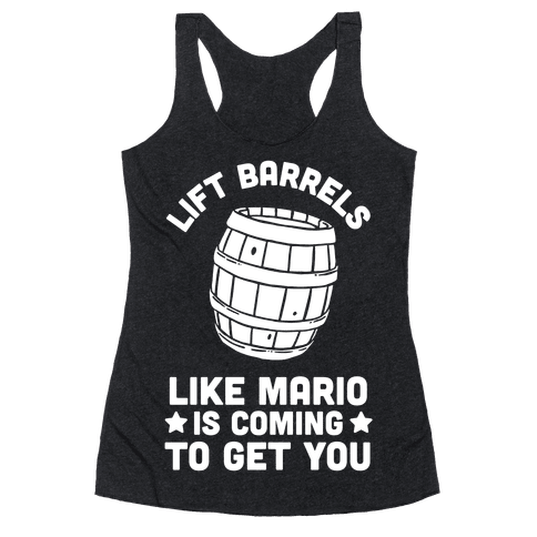 Lift Barrels Like Mario Is Coming To Get You Racerback Tank Top