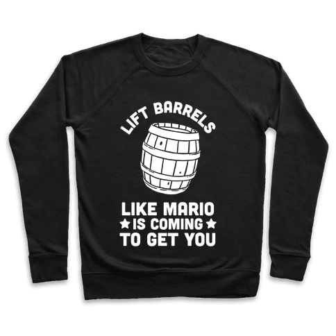 Lift Barrels Like Mario Is Coming To Get You Pullover