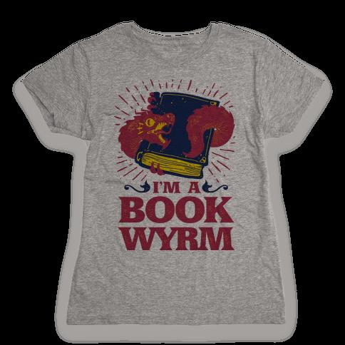 I'm a Book Wyrm Womens T-Shirt