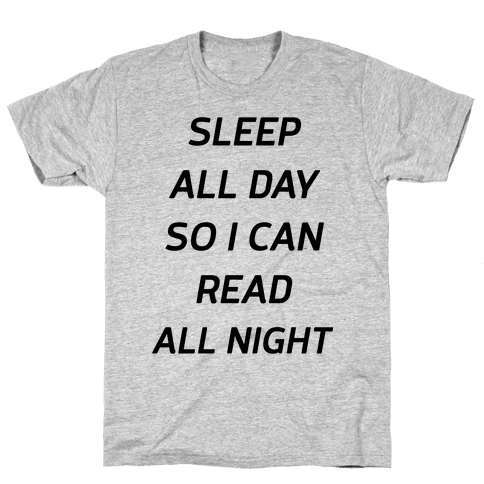 Sleep All Day So I Can Read All Night Mens T-Shirt