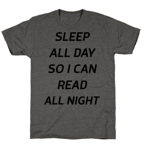 Sleep All Day So I Can Read All Night T-Shirt