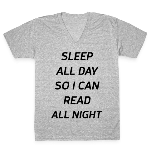 Sleep All Day So I Can Read All Night V-Neck Tee Shirt