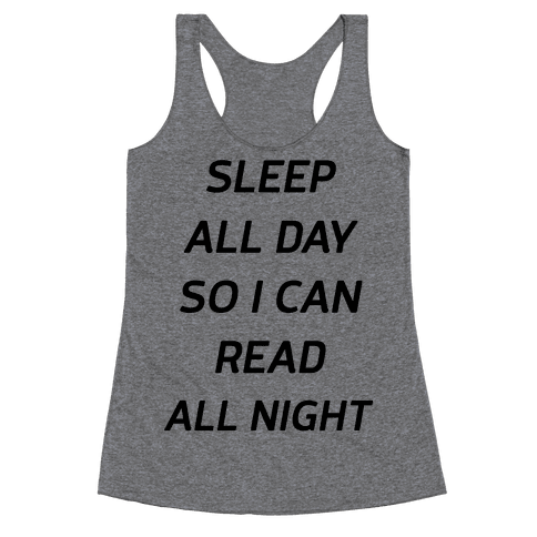 Sleep All Day So I Can Read All Night Racerback Tank Top