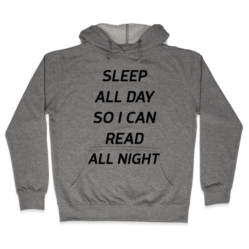 Sleep All Day So I Can Read All Night Hooded Sweatshirt