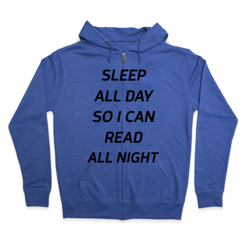 Sleep All Day So I Can Read All Night Zip Hoodie
