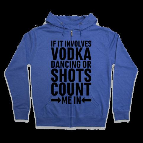If It Involves Vodka Count Me In Zip Hoodie