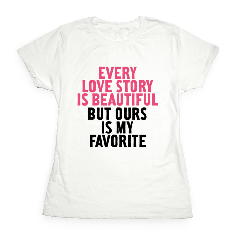 Every Love Story Is Beautiful Womens T-Shirt