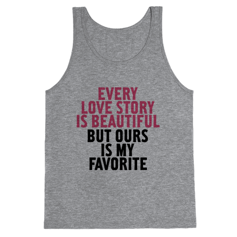 Every Love Story Is Beautiful Tank Top