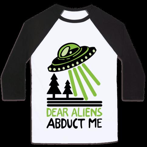 Dear Aliens, Abduct Me Baseball Tee
