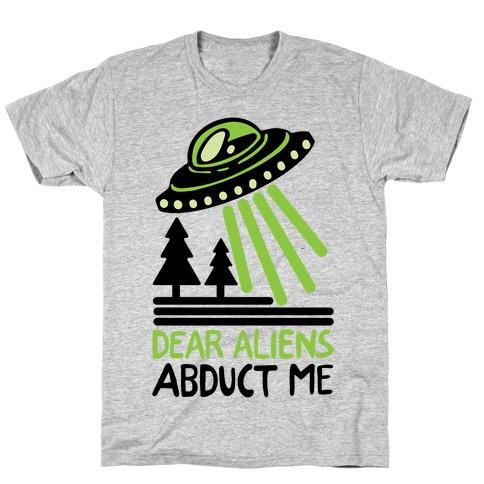 Dear Aliens, Abduct Me T-Shirt