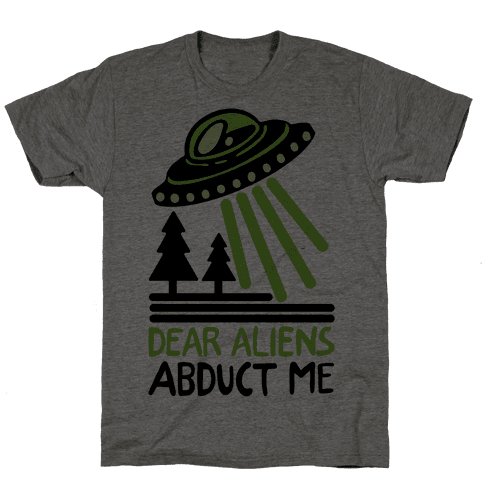 Dear Aliens, Abduct Me Mens T-Shirt