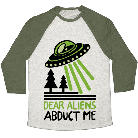 Dear Aliens, Abduct Me Baseball Tee