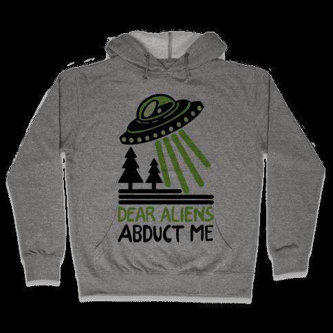 Dear Aliens, Abduct Me Hooded Sweatshirt