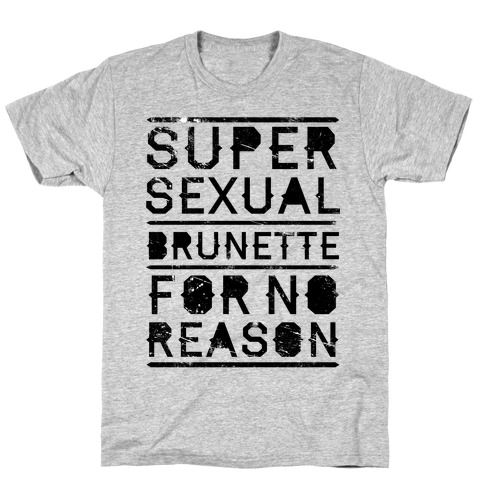 Super Sexual Brunette T-Shirt