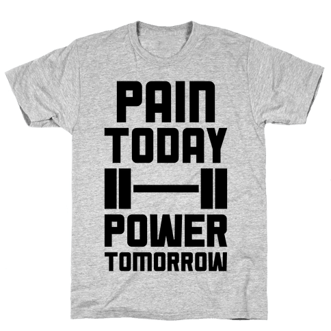 Pain Today, Power Tomorrow Mens T-Shirt