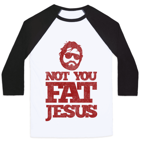 Not You Fat Jesus Baseball Tee