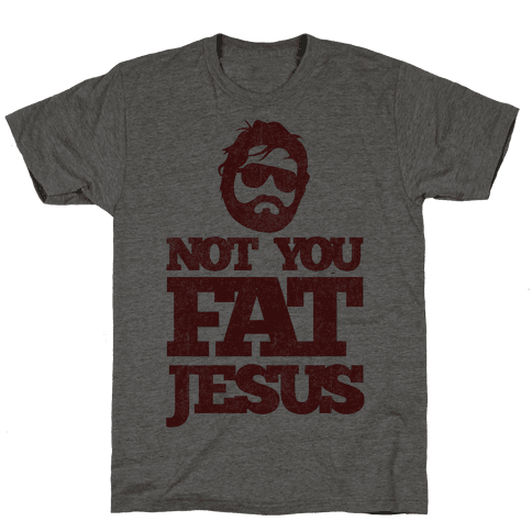 Not You Fat Jesus