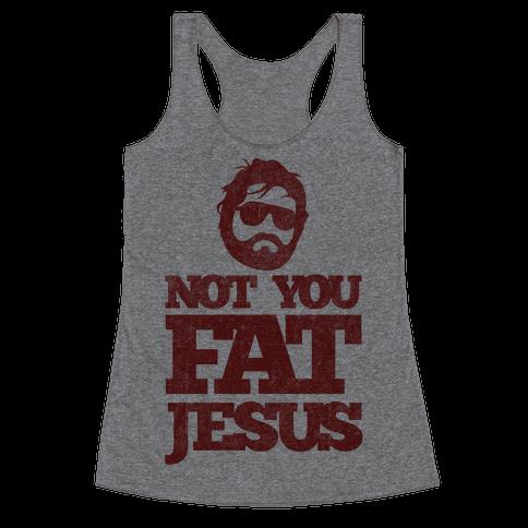 Not You Fat Jesus Racerback Tank Top