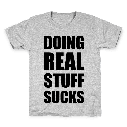 Doing Real Stuff Sucks Kids T-Shirt