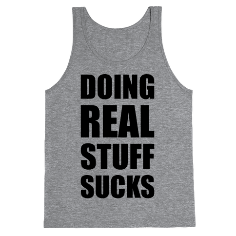 Doing Real Stuff Sucks Tank Top