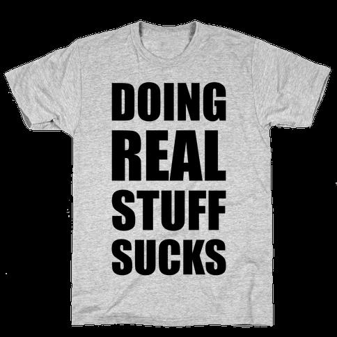 Doing Real Stuff Sucks Mens T-Shirt