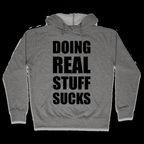 Doing Real Stuff Sucks Hooded Sweatshirt